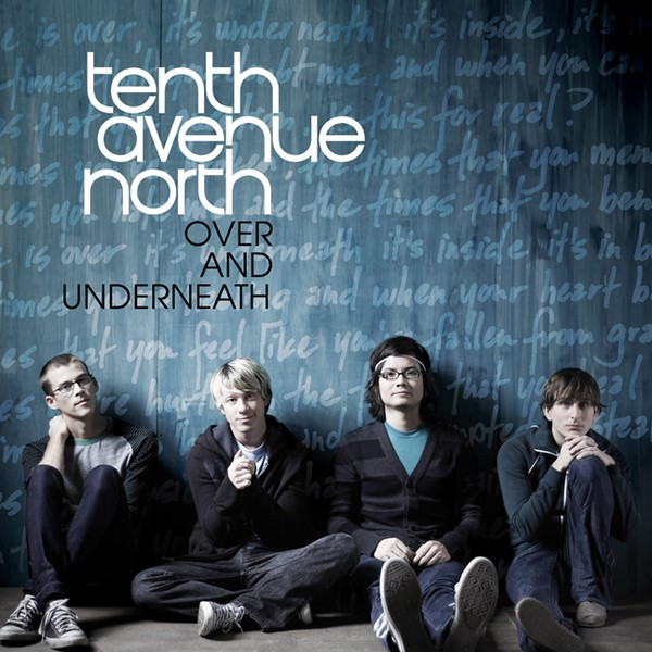Tenth Avenue North's Over and Underneath album is a favorite